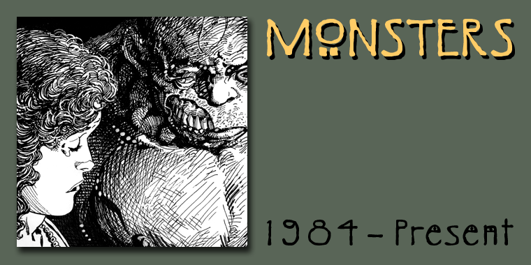 Monsters - 1984 to Present
