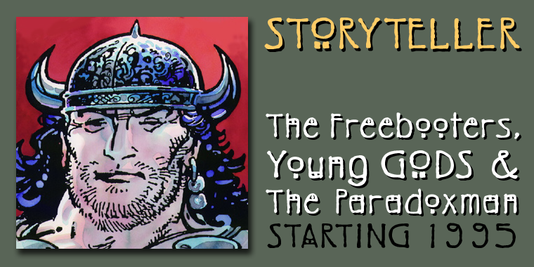 Storyteller - The Freebooters, Young Gods, & the Paradoxman, starting 1995