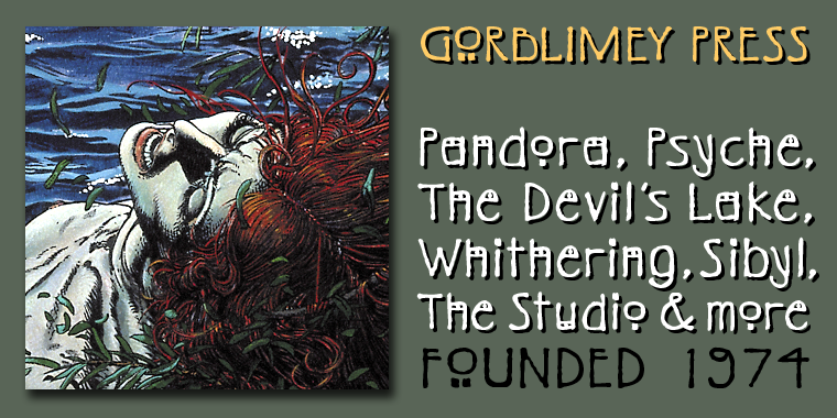 Gorblimey Press - Pandora, Psyche, The Devil's Lake, Whithering, Sybil, the Studio, & more; Founded 1974
